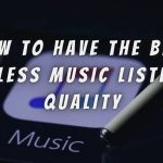 How To Have The Best Wireless Music Listening Quality