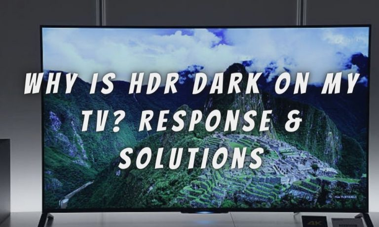 Why Is Hdr Dark On My Tv? Response & Solutions
